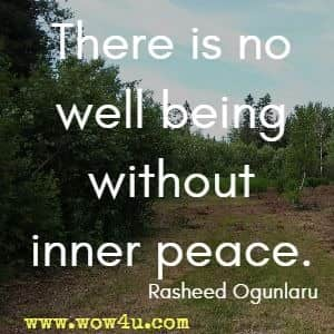 There is no well being without inner peace. Rasheed Ogunlaru