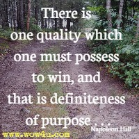 There is one quality which one must possess to win, and that is definiteness of purpose . . .Napoleon Hill