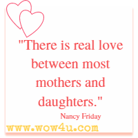 There is real love between most mothers and daughters. Nancy Friday