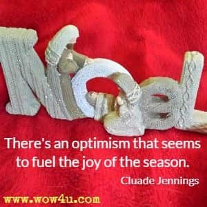 There's an optimism that seems to fuel the joy of the season. Cluade Jennings