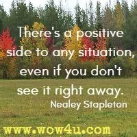 There's a positive side to any situation, even if you don't see it right away. Nealey Stapleton