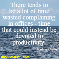 There tends to be a lot of time wasted complaining in offices - time that could instead be devoted to productivity. Marlene Chism