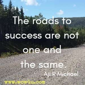The roads to success are not one and the same. Aji R Michael