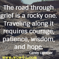 The road through grief is a rocky one. Traveling along it requires courage, patience, wisdom, and hope. Candy Lightner