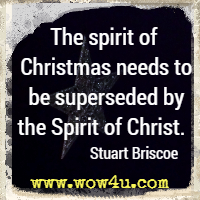 The spirit of Christmas needs to be superseded by the Spirit of Christ.