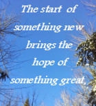 The start of something new brings the  hope of something great,  ANYTHING IS POSSIBLE.