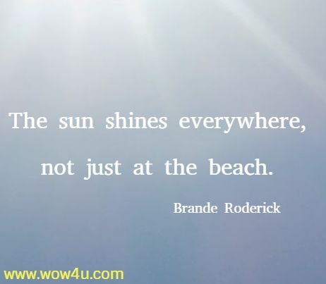 The sun shines everywhere, not just at the beach. Brande Roderick