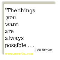 The things you want are always possible. . .