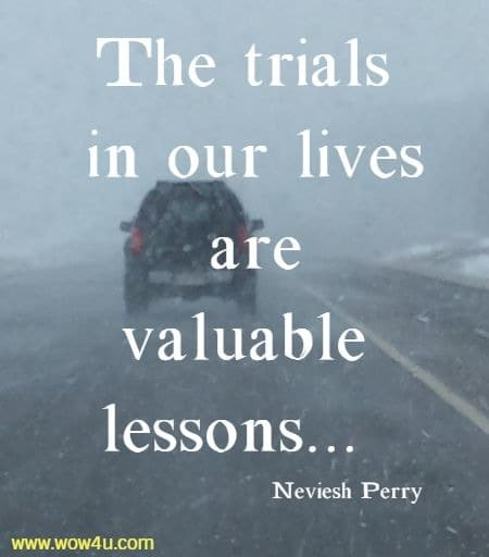 The trials in our lives are valuable lessons . . . Neviesh Perry