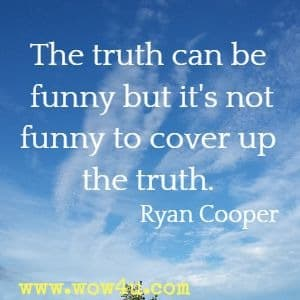 The truth can be funny but it's not funny to cover up the truth. Ryan Cooper, Difficult People