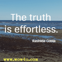 The truth is effortless. Rashida Costa