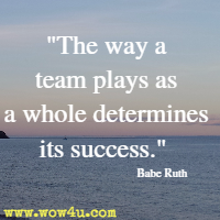 The way a team plays as a whole determines its success. Babe Ruth