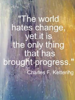 The world hates change yet it is the only thing that has brought progress.