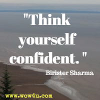 Think yourself confident. Birister Sharma