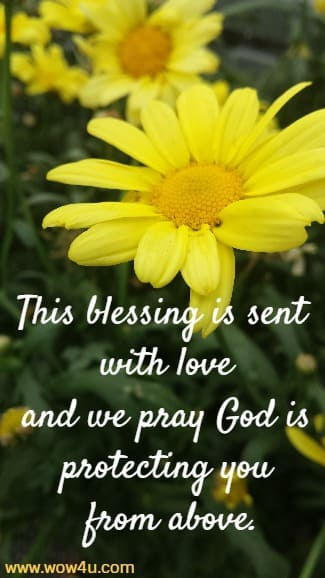This blessing is sent with love and we pray God is protecting you from above.