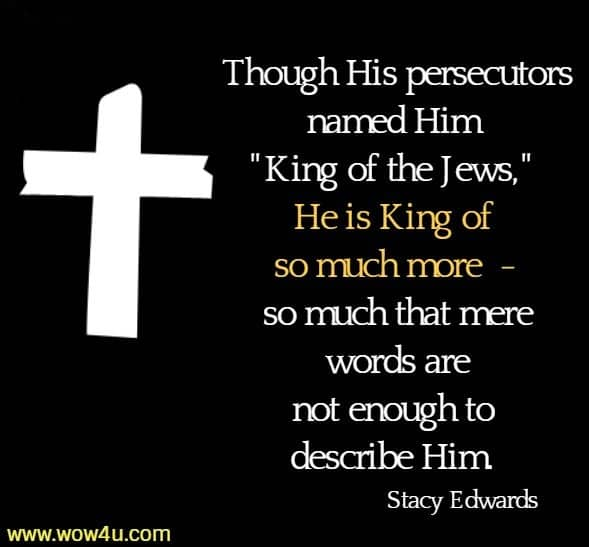 Though His persecutors named Him King of the Jews,  Though His persecutors named Him