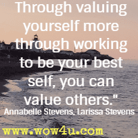 Through valuing yourself more through working to be your best self, you can value others.  Annabelle Stevens, Larissa Stevens