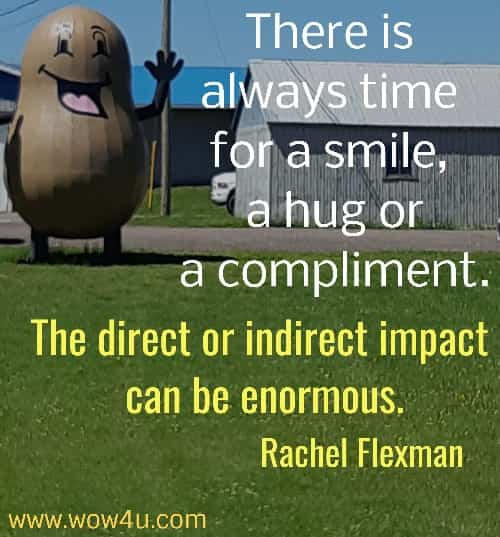 There is always time for a smile, a hug or a compliment. The direct or indirect impact can be enormous. Rachel Flexman
