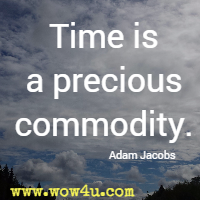 Time is a precious commodity. Adam Jacobs