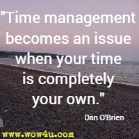 Time management becomes an issue when your time is completely your own. Dan O'Brien