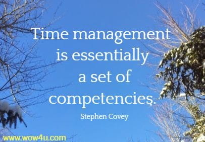 Time management is essentially a set of competencies. Stephen Covey