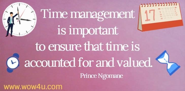 Time management is important to ensure that time is accounted for and valued. Prince Ngomane