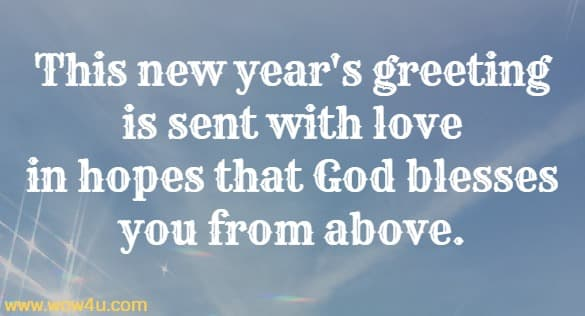 This new year's greeting is sent with love in hopes that God blesses you from above.