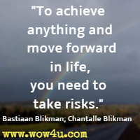 To achieve anything and move forward in life, you need to take risks. Bastiaan Blikman; Chantalle Blikman