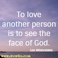To love another person is to see the face of God. Les Miserables