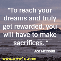 To reach your dreams and truly get rewarded, you will have to make sacrifices. Ace McCloud