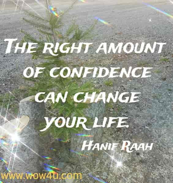 The right amount of confidence can change your life. Hanif Raah