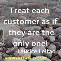 Treat each customer as if they are the only one! Laurice Leitao