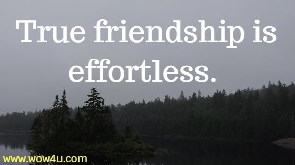 True friendship is effortless.