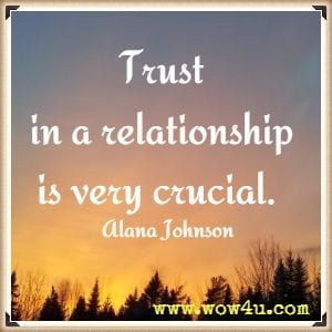 Trust in a relationship is very crucial.  Alana Johnson
