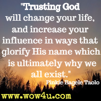 Trusting God will change your life, and increase your influence in ways that glorify His name which is ultimately why we all exist. Pinkie Bagele Taolo