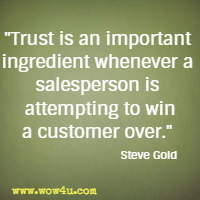 Trust is an important ingredient whenever a salesperson is attempting to win a customer over. Steve Gold