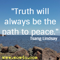 Truth will always be the path to peace. Tsang Lindsay