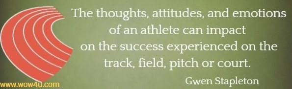 The thoughts, attitudes, and emotions of an athlete can impact  on the success experienced on the track, field, pitch or court.  Gwen Stapleton