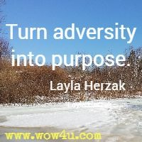 Turn adversity into purpose. Layla Herzak