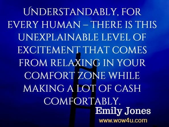 Understandably, for every human – there is this unexplainable level of excitement that comes from relaxing in your comfort zone while making a lot of cash comfortably.Emily Jones, The 2020 Remote Work Guide