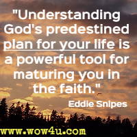 Understanding God's predestined plan for your life is a powerful tool for maturing you in the faith. Eddie Snipes