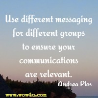 Use different messaging for different groups to ensure your communications are relevant. Andrea Plos