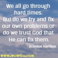 We all go through hard times. But do we try and fix our own problems or do we trust God that He can fix them. Brandon Harrison