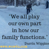 We all play our own part in how our family functions. Darrin Wiggins