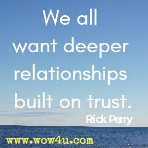 We all want deeper relationships built on trust. Rick Perry