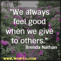 We always feel good when we give to others. Brenda Nathan