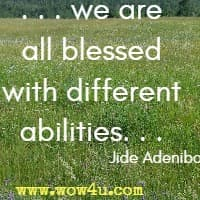 . . . we are all blessed with different abilities. . . Jide Adeniba