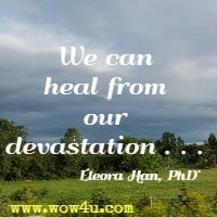 We can heal from our devastation . . . Eleora Han, PhD