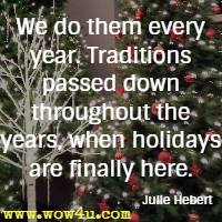 We do them every year. Traditions passed down throughout the years, when holidays are finally here. Julie Hebert