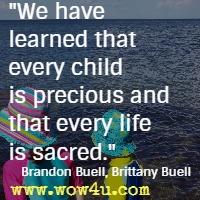 We have learned that every child is precious and that every life is sacred. Brandon Buell, Brittany Buell
